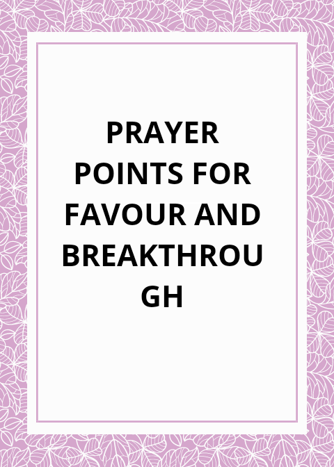 30 Prayer Points For Favour and Breakthrough | PRAYER POINTS