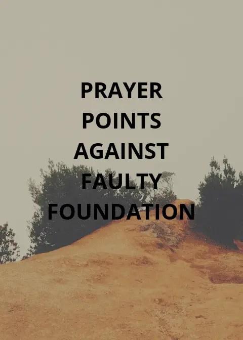 70 Prayer Points On Faulty Foundation | PRAYER POINTS