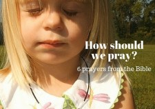How should we pray-6 Prayers from the Bible
