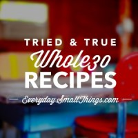 Tried and True Whole30 Recipes