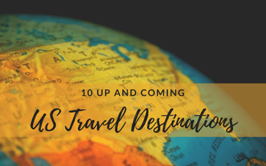 10 Up and Coming US Travel Destinations