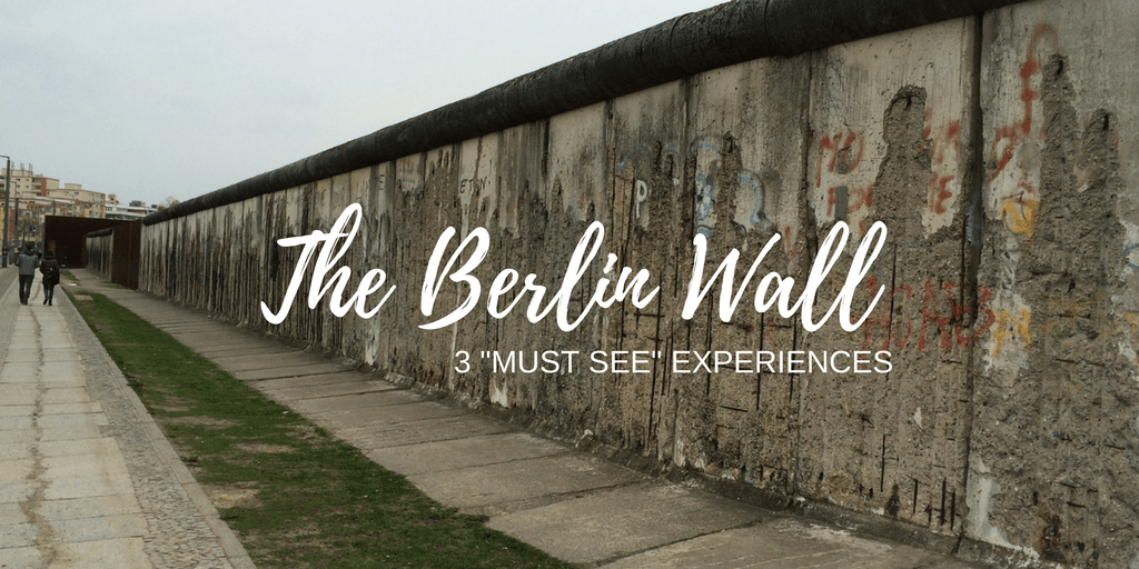 "3 ""Must See"" Sites to Experience the Berlin Wall in Reunified Germany"