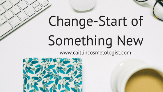 Change-Start of Something New   Caitlin Cosmetologist