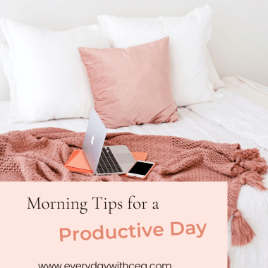 Morning Tips for a Productive Day | Everyday with CEA | The way your morning goes really sets the tone for the whole day. Here are some morning tips for a productive day!