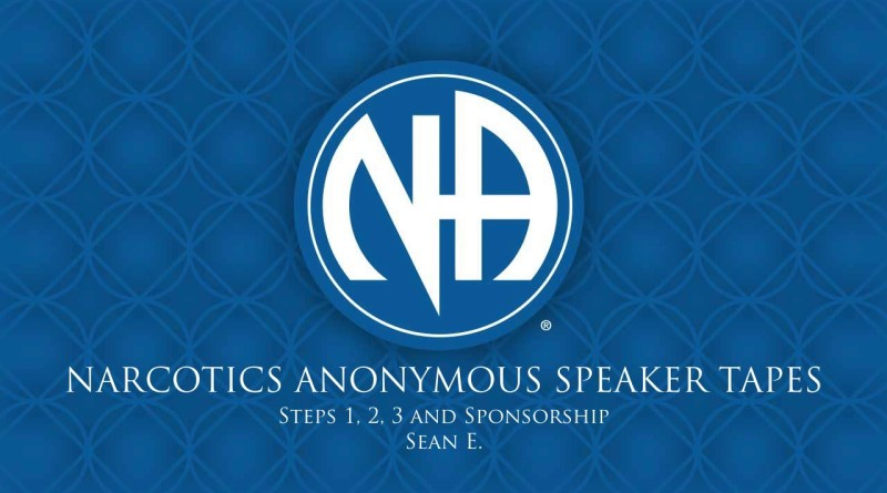 Steps 1, 2, 3 and Sponsorship - Sean E. (Narcotics Anonymous Speaker Tapes)