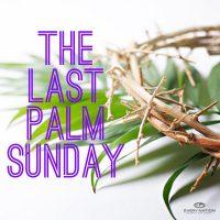 The Last Palm Sunday