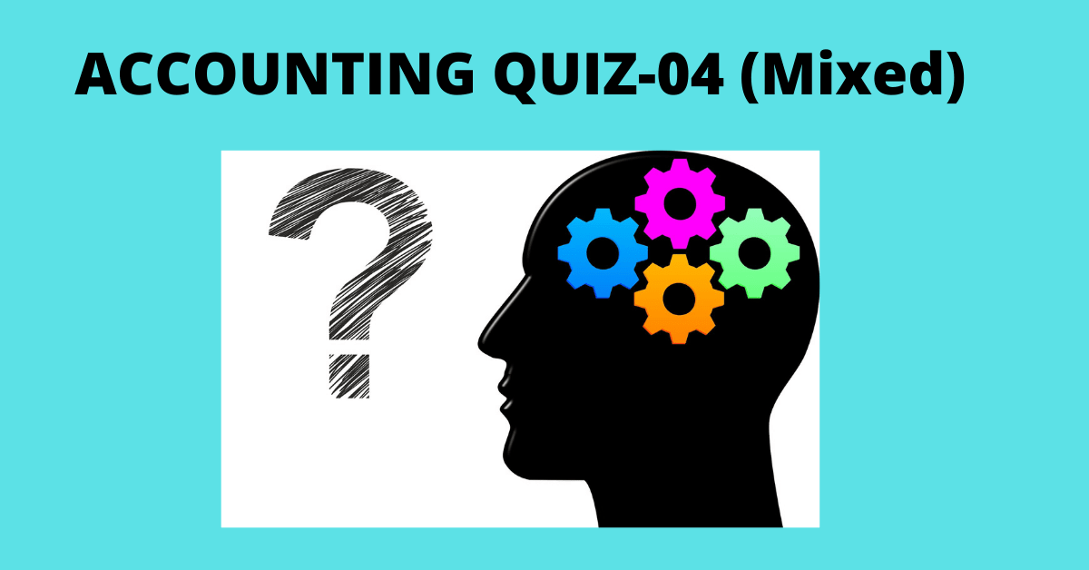 Accounting Quiz-04 (Mixed)
