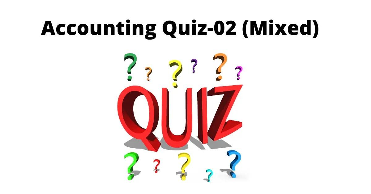 Accounting Quiz-02 (Mixed)