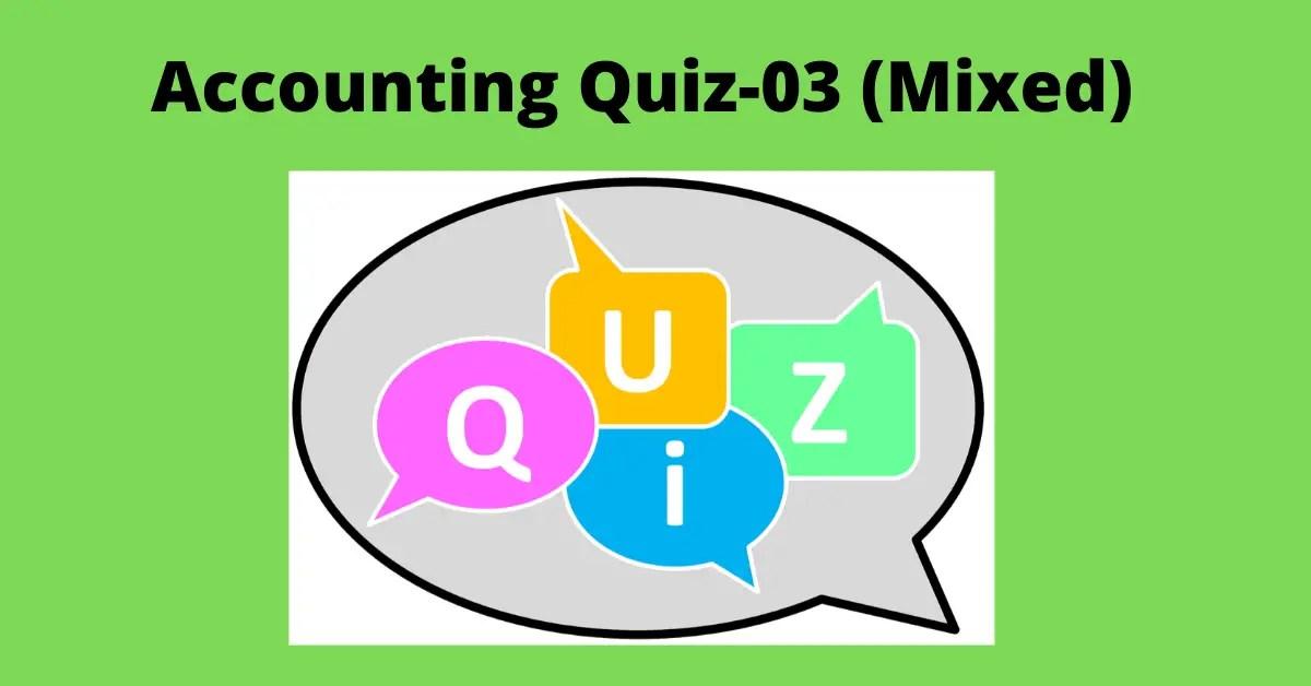 Accounting Quiz-03 (Mixed)