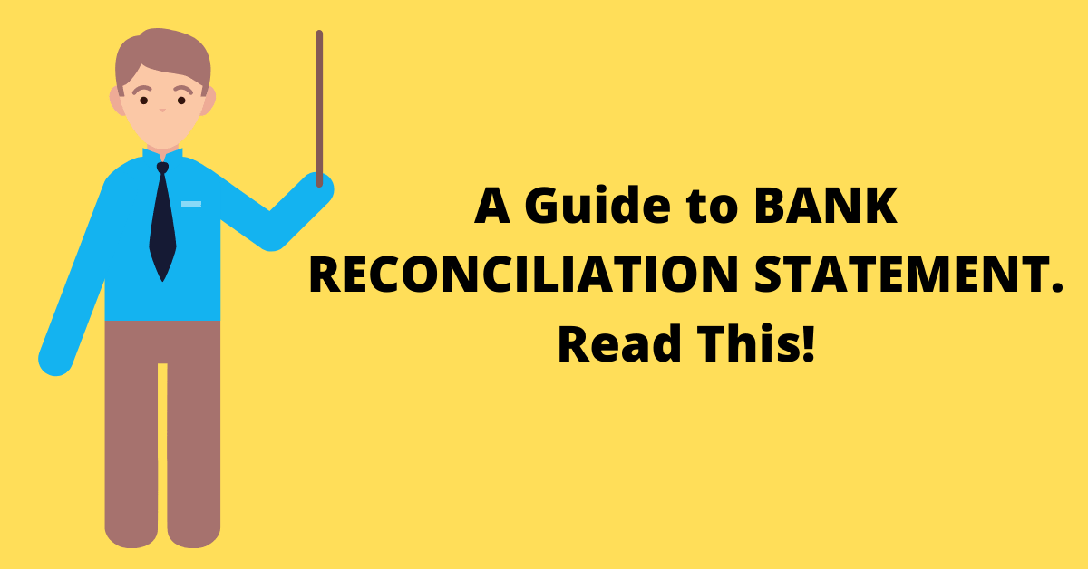 A Guide to BANK RECONCILIATION STATEMENT. Read This!