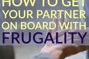 It can be hard to get your partner on board with frugality at first. But, it can help you reach your financial goals faster and avoid money fights.