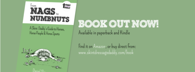 From Nags to Numbnuts: A Skint Dressage Daddy's Guide to Horses, Horse People & Horse Sports - by Daniel Skinner