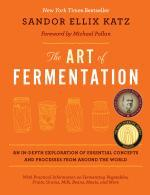 The Art of Fermentation An In-Depth Exploration of Essential Concepts and Processes from Around the World by Sandor Ellix Katz