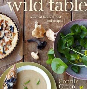 The Wild Table, Seasonal Foraged Food and Recipes, by Connie Green and Sarah Scott
