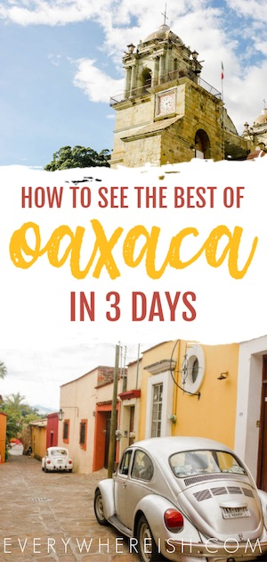 What to do in Oaxaca Mexico: A 3-Day Backpacking Oaxaca Itinerary