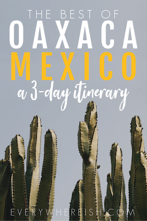 What to do in Oaxaca Mexico - A 3-Day Backpacking Oaxaca Itinerary
