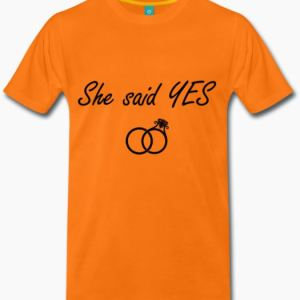 T-shirt She said YES