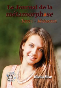 Le journal de la métamorphose Tome 1 L'adolescence de Marine Rose