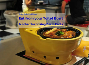 Eat from your Toilet Bowl & other Surprising Facts about Germs