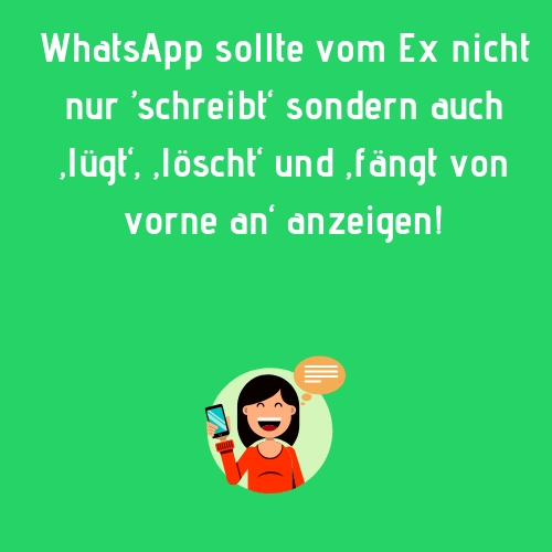 WhatsApp sollte vom Ex nicht nur 'schreibt' sondern auch 'lügt', 'löscht' und 'fängt von vorne an' anzeigen