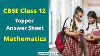 CBSE Class 12 Mathematics Topper Answer Sheet [Download PDF]