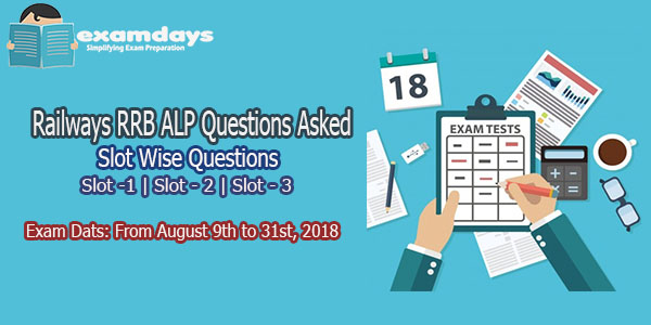 Railways RRB ALP Slot Wise Questions Asked August 2018 - 10 Days Papers PDF Download
