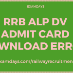 RRB ALP DV Admit Card Not Downloading