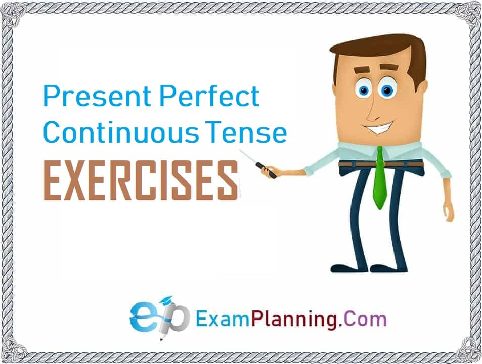 Present Perfect Continuous Tense Exercises - ExamPlanning %