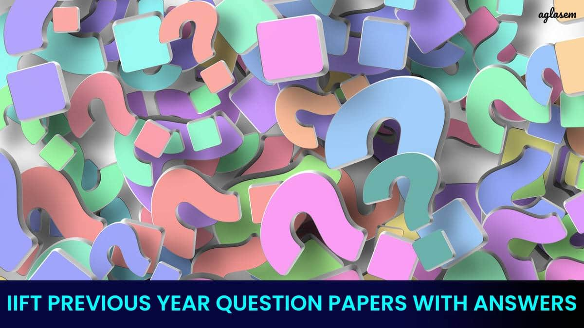 IIFT PREVIOUS YEAR QUESTION PAPERS WITH ANSWERS