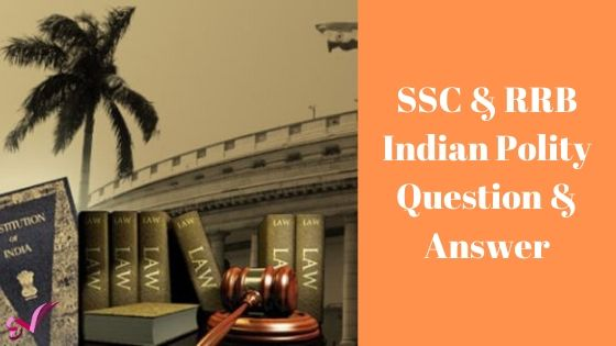 SSC & RRB Indian Polity Question & Answer