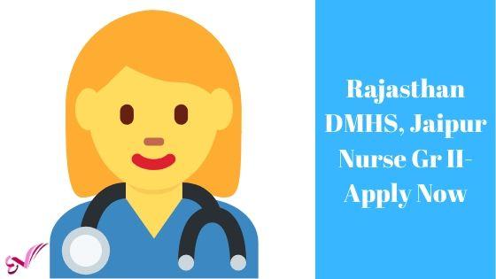 Rajasthan DMHS, Jaipur Nurse Gr II- Apply Now