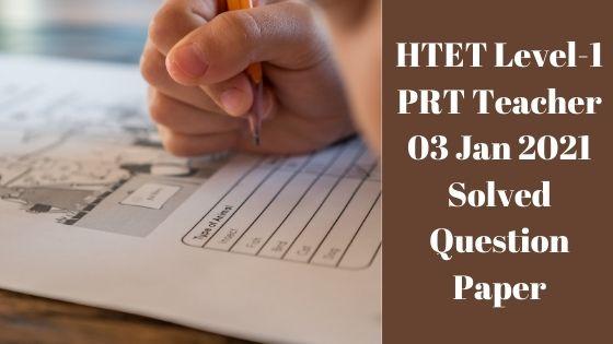 HTET Level-1 PRT Teacher 03 Jan 2021 Solved Question Paper