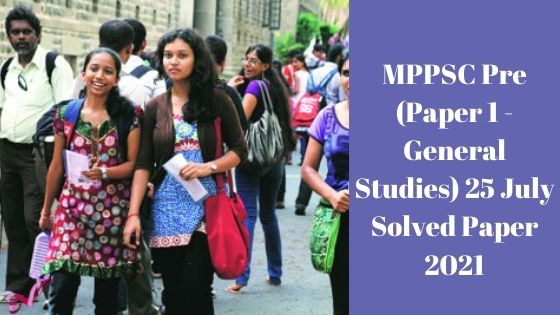 MPPSC Pre (Paper 1 - General Studies) 25 July Solved Paper 2021
