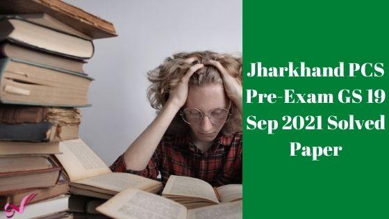 Jharkhand PCS Pre-Exam GS 19 Sep 2021 Solved Paper