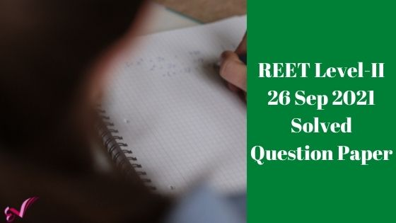 REET Level-II 26 Sep 2021 Solved Question Paper