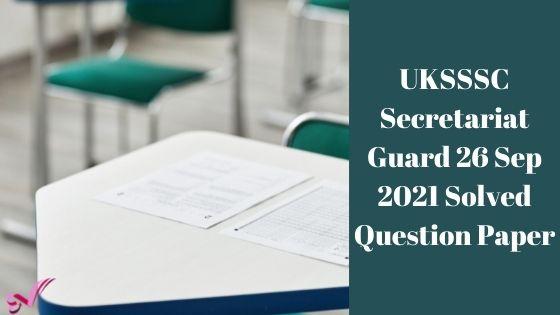UKSSSC Secretariat Guard 26 Sep 2021 Solved Question Paper
