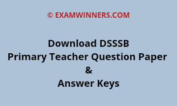 DSSSB Primary Teacher Question Papers and Answer Keys, Download DSSSB Primary Teacher Question Papers and Answer Keys, Download DSSSB PRT Question Papers and Answer Keys, DSSSB PRT Answer Keys