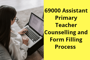 69000 Assistant Primary Teacher Counselling and Form Filling Process