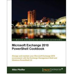 Microsoft Exchange 2010 PowerShell Cookbook