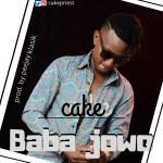 [Music] Cake – Baba Jowo