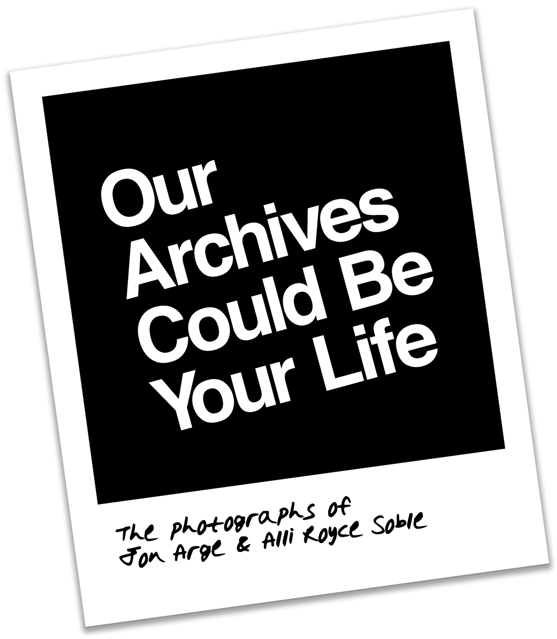 """Digital Polaroid with """"Our Archives Could Be Your Life"""" exhibit title"""