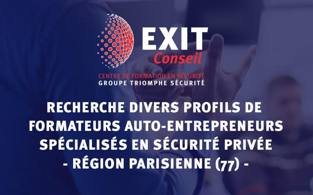 EXIT CONSEIL RECHERCHE DES FORMATEURS AUTO-ENTREPRENEURS SPECIALISES EN SECURITE (REGION PARISIENNE-77)