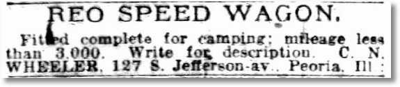 REO SPEED WAGON, Fitted complete for camping; mileage less than 3,000. Write for description. C. N. Wheeler, 127 S. Jefferson av., Peoria, Ill