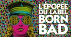 Un documentaire sur l'épopée Born Bad