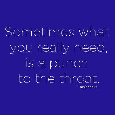 Sometimes what you really need is a punch to the throat.
