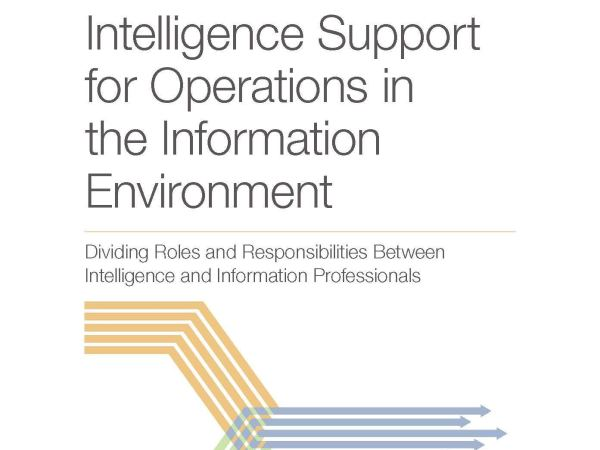 [#INTELLIGENCE] Livre: « Intelligence Support for Operations in the Information Environment: Dividing Roles and Responsibilities Between Intelligence and Information Professionals »