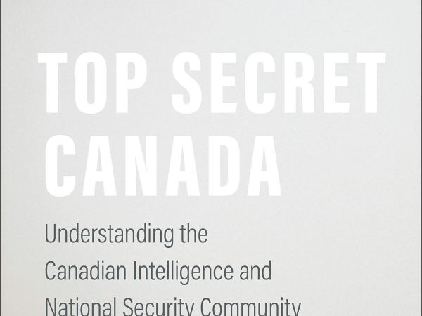 [#INTELLIGENCE] Livre: « Top Secret Canada: Understanding the Canadian Intelligence and National Security Community »