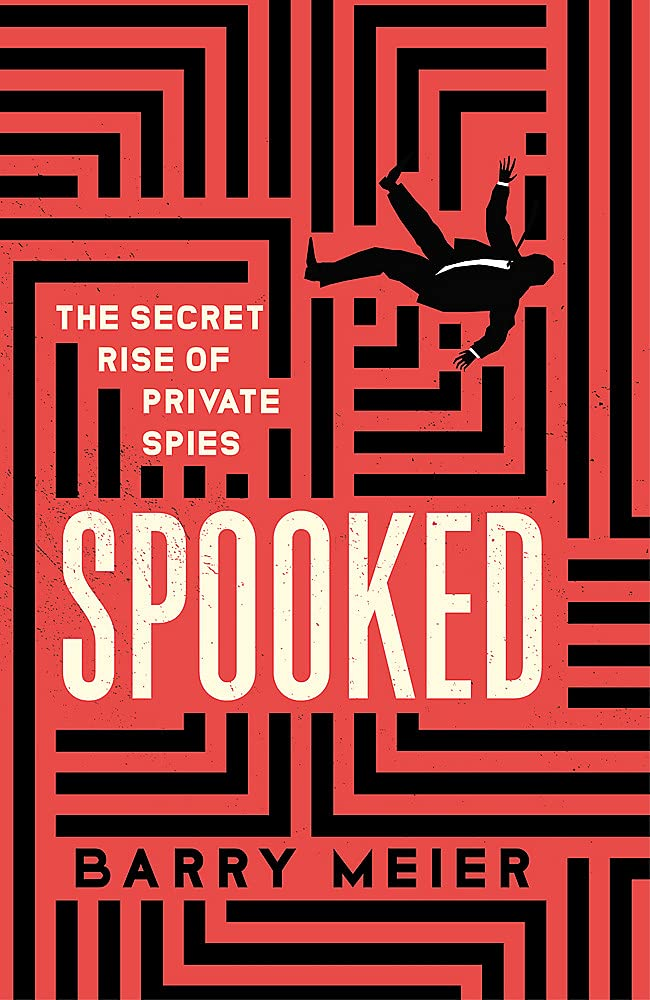 [#INTELLIGENCE] Livre: «Spooked: The Secret Rise of Private Spies»