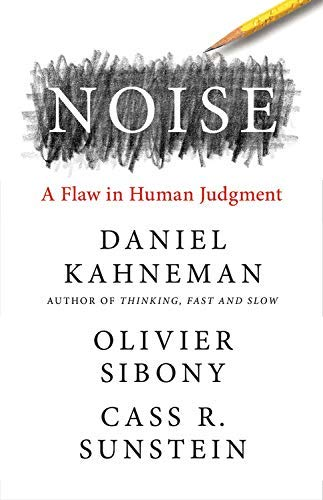 [#INTELLIGENCE] Livre: «Noise: A Flaw in Human Judgment» (2021)