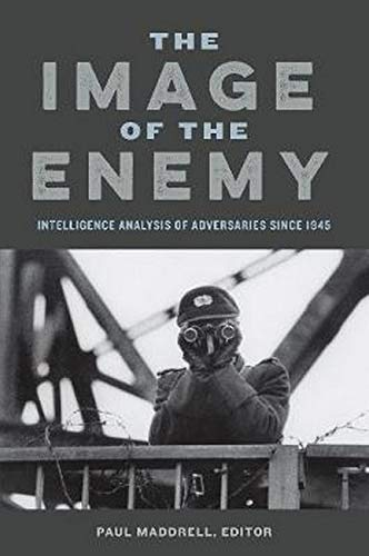 [#INTELLIGENCE] Livre: «The Image of the Enemy: Intelligence Analysis of Adversaries Since 1945» (2015)